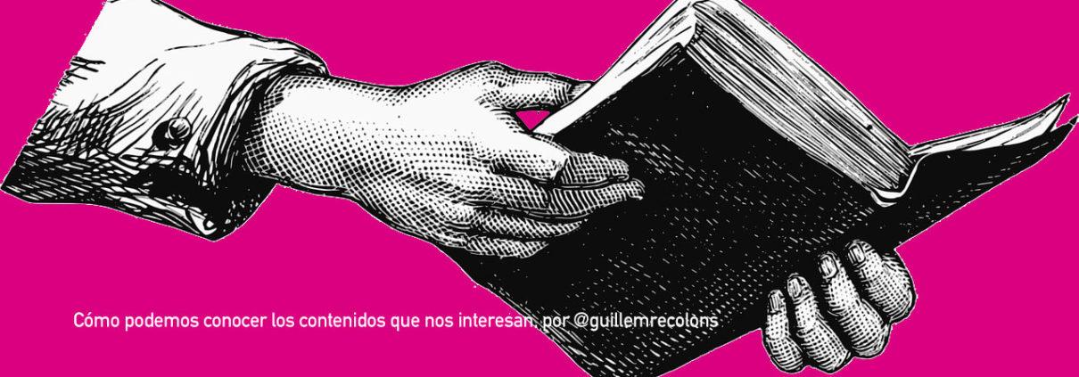 Cómo podemos conocer los contenidos que nos interesan, por Guillem Recolons / Soymimarca